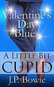 Valentine's Day Blues: A Little Bit Cupid