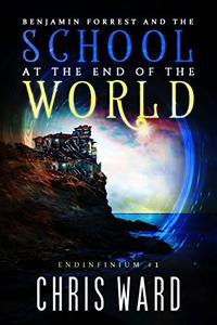Benjamin Forrest and the School at the End of the World