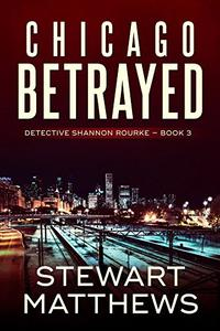 Chicago Betrayed: Detective Shannon Rourke Book 3