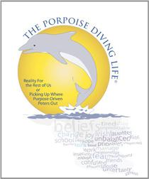 The Porpoise Diving Life: Reality For The rest of Us - Picking Up Where Purpose Driven Peters Out