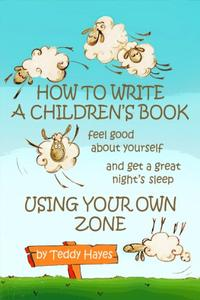 How To Write A Children's Book, Feel Good About Yourself And Get A Great Night's Sleep Using Your Own Zone