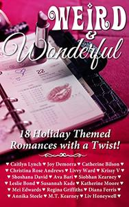 Weird & Wonderful Holiday Romance Anthology: 18 Holiday Themed Romances featuring unlikely and unusal holidays of all stripes.
