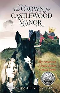The Crown for Castlewood Manor: My American Almost-Royal Cousin Series