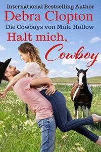 Halt mich, Cowboy (Die Cowboys von Mule Hollow Serie 6)