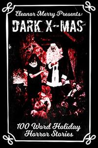 Dark X-Mas Holiday Drabbles: 100 Word Holiday Horror Stories