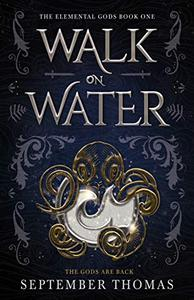 Walk on Water: The Elemental Gods Book One