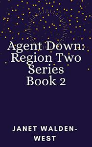 Agent Down: Region Two Series Book 2
