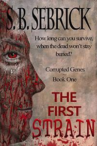 The First Strain: How can you survive, when the dead won't stay buried?