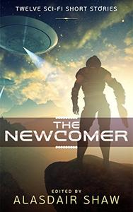 The Newcomer: Twelve Science Fiction Short Stories