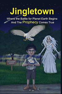 Jingletown: Where the Battle for Planet Earth Begins and the Prophecy Comes True