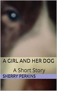 A Girl and Her Dog: A Short Story