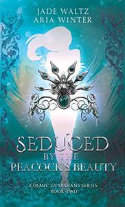 Seduced By The Peacock's Beauty: Superhero Reverse Harem Romance