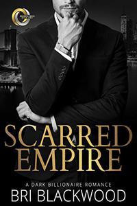 Scarred Empire: A Dark Billionaire Romance