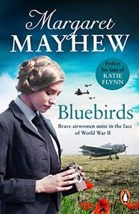 Bluebirds: An uplifting and heart-warming wartime saga, full of friendship, courage and determination