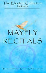 Mayfly Recitals: An Electric Eclectic Book