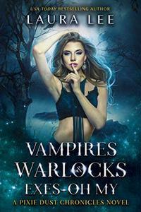 Vampires, Warlocks, And Exes ~ Oh My!: A Fae Urban Fantasy Romance