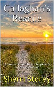 Callaghan's Rescue: A novel of second chances, forgiveness and paying it forward