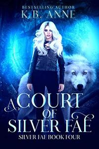 A Court of Silver Fae: Silver Fae Book Four