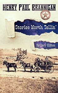 Henry Paul Brannigan: Stories Worth Tellin'