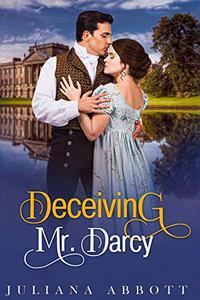 Deceiving Mr. Darcy: A Pride and Prejudice Variation