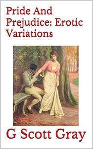 Pride And Prejudice:  Erotic Variations