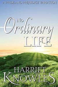 No Ordinary Life: A Darcy and Elizabeth Pride and Prejudice Variation