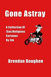 Gone Astray: A Collection Of (Sac)Religious Cartoons By Jim