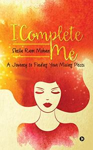 I Complete Me : A Journey to Finding Your Missing Pieces