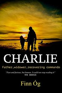 Charlie: Father, widower, recovering commando