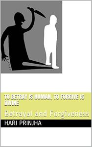 To betray is human, To forgive is divine: Betrayal and Forgiveness