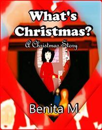 What's Christmas?: A Christmas Story