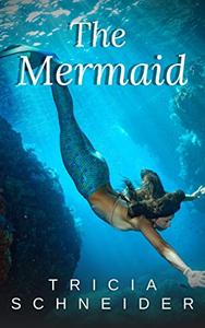 The Mermaid: A Sweet Paranormal Romance