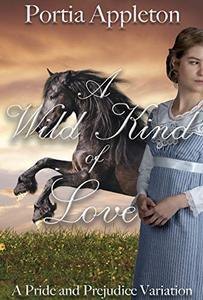 A Wild Kind of Love: A Pride and Prejudice Variation