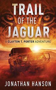 Trail of the Jaguar: A Clayton T. Porter Adventure