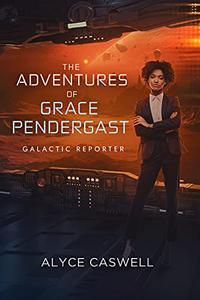 The Adventures of Grace Pendergast, Galactic Reporter