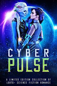 Cyber Pulse: A Limited Edition Collection of LGBTQ+ Sci Fi Romance