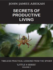 Secrets of Productive Living Volume Two (Timeless Practical Lessons from the Spider)