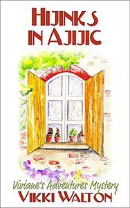 Hijinks in Ajijic: A sassy senior sleuth cozy mystery