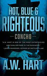 Hot, Blue & Righteous: A Contemporary Western Novel