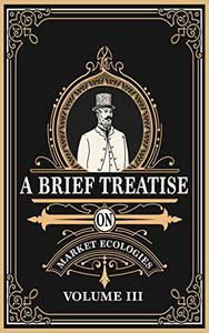 A Brief Treatise on Market Ecologies, Vol. III