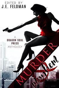 Murder and Mayhem: A Dragon Soul Press Anthology