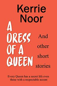 A Dress For A Queen And Other Stories: Tales From A Funny Woman