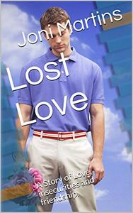 Lost Love: A Story of Love, insecurities and friendship.