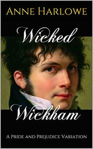 Wicked Wickham: A Pride and Prejudice Variation