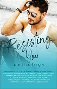 Resisting You Anthology, Volume I: A Charity Collection of Second-Chance Romance Novels