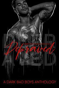 Depraved : A Dark Bad Boy Romance Anthology