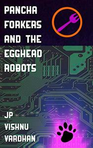 Pancha Forkers and the Egghead Robots