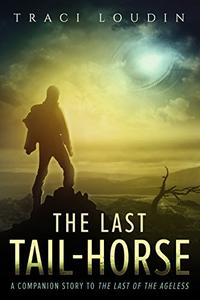 The Last Tail-Horse: A Companion Story to The Last of the Ageless