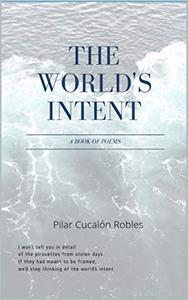 The World's Intent: A Book Of Poems