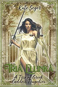 Tria Ellinka: A Trio of Greek Goddess Tragedies